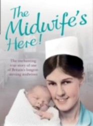 Midwife's Here!: The Enchanting True Story of One of Britain's Longest Serving Midwives