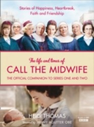 Life and Times of Call the Midwife: The Official Companion to Series One and Two