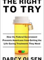 Right To Try: How the Federal Government Prevents Americans from Gettingthe Lifesaving Treatments They Need