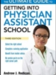 Ultimate Guide to Getting Into Physician Assistant School, Third Edition