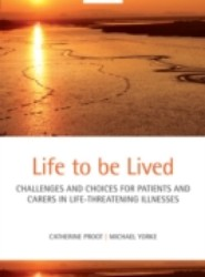 Life to be lived: Challenges and choices for patients and carers in life-threatening illnesses