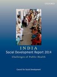 India: Social Development Report 2014: Challenges of Public Health