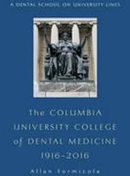 The Columbia University College of Dental Medicine, 1916-2016