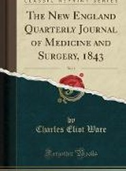 The New England Quarterly Journal of Medicine and Surgery, 1843, Vol. 1 (Classic Reprint)