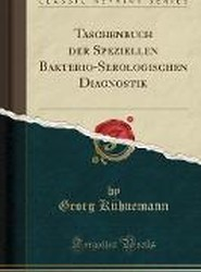 Taschenbuch Der Speziellen Bakterio-Serologischen Diagnostik (Classic Reprint)