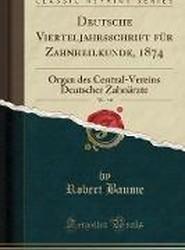 Deutsche Vierteljahrsschrift Fur Zahnheilkunde, 1874, Vol. 14