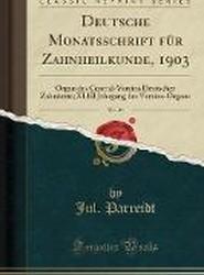 Deutsche Monatsschrift Fur Zahnheilkunde, 1903, Vol. 21