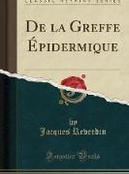 de La Greffe Epidermique (Classic Reprint)