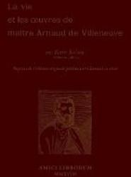 La Vie et les oeuvres de Maitre Arnaud de Villeneuve