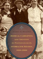 Medical Caregiving and Identity in Pennsylvania's Anthracite Region, 1880-2000