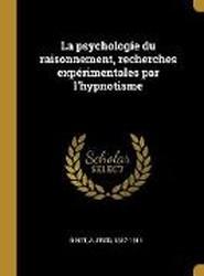 La Psychologie Du Raisonnement, Recherches Experimentales Par l'Hypnotisme