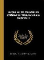 Lecons Sur Les Maladies Du Systeme Nerveux, Faites a la Salpetriere