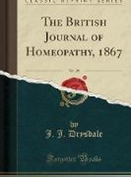 The British Journal of Homeopathy, 1867, Vol. 25 (Classic Reprint)