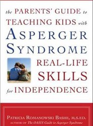 The Parents' Guide to Teaching Kids with Asperger Syndrome Real-Life Skills for Independence