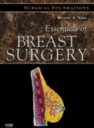 Essentials of Breast Surgery: A Volume in the Surgical Foundations Series E-Book