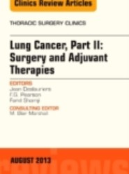 Lung Cancer, Part II: Surgery and Adjuvant Therapies, An Issue of Thoracic Surgery Clinics, E-Book