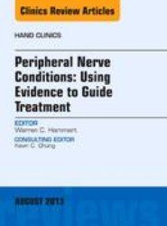 Peripheral Nerve Conditions: Using Evidence to Guide Treatment, An Issue of Hand Clinics
