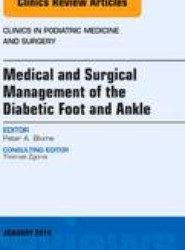 Medical and Surgical Management of the Diabetic Foot and Ankle, An Issue of Clinics in Podiatric Medicine and Surgery