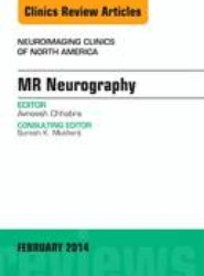 MR Neurography, An Issue of Neuroimaging Clinics