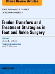 Tendon Transfers and Treatment Strategies in Foot and Ankle Surgery, An Issue of Foot and Ankle Clinics of North America