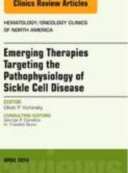 Emerging Therapies Targeting the Pathophysiology of Sickle Cell Disease, An Issue of Hematology/Oncology Clinics