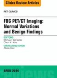 FDG PET/CT Imaging: Normal Variations and Benign Findings - Translation to PET/MRI, An Issue of PET Clinics