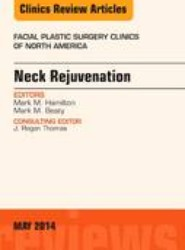 Neck Rejuvenation, An Issue of Facial Plastic Surgery Clinics of North America