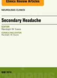 Secondary Headache, An Issue of Neurologic Clinics