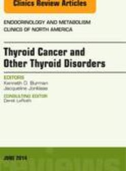 Thyroid Cancer and Other Thyroid Disorders, An Issue of Endocrinology and Metabolism Clinics of North America