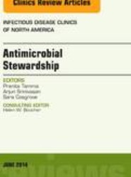 Antimicrobial Stewardship, An Issue of Infectious Disease Clinics