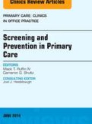 Screening and Prevention in Primary Care, An Issue of Primary Care: Clinics in Office Practice
