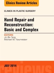 Hand Repair and Reconstruction: Basic and Complex, An Issue of Clinics in Plastic Surgery