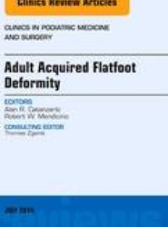 Adult Acquired Flatfoot Deformity, An Issue of Clinics in Podiatric Medicine and Surgery