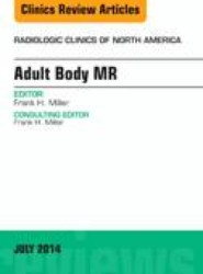 Adult Body MR, An Issue of Radiologic Clinics of North America