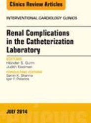 Renal Complications in the Catheterization Laboratory, An Issue of Interventional Cardiology Clinics