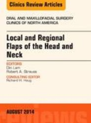 Local and Regional Flaps of the Head and Neck, An Issue of Oral and Maxillofacial Clinics of North America