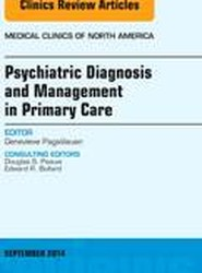 Psychiatric Diagnosis and Management in Primary Care, An Issue of Medical Clinics