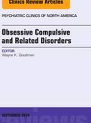 Obsessive Compulsive and Related Disorders, An Issue of Psychiatric Clinics of North America