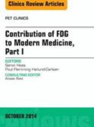 Contribution of FDG to Modern Medicine, Part I, An Issue of PET Clinics