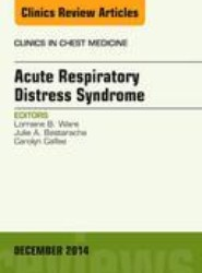 Acute Respiratory Distress Syndrome, An Issue of Clinics in Chest Medicine