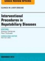 Interventional Procedures in Hepatobiliary Diseases, An Issue of Clinics in Liver Disease