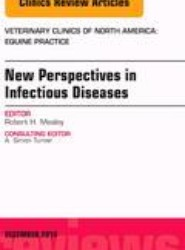New Perspectives in Infectious Diseases, An Issue of Veterinary Clinics of North America: Equine Practice