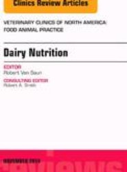 Dairy Nutrition, An Issue of Veterinary Clinics of North America: Food Animal Practice