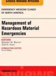 Management of Hazardous Material Emergencies, An Issue of Emergency Medicine Clinics of North America