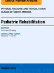 Pediatric Rehabilitation, An Issue of Physical Medicine and Rehabilitation Clinics of North America
