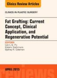 Fat Grafting: Current Concept, Clinical Application, and Regenerative Potential, An Issue of Clinics in Plastic Surgery