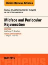 Midface and Periocular Rejuvenation, An Issue of Facial Plastic Surgery Clinics of North America