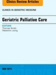 Geriatric Palliative Care, An Issue of Clinics in Geriatric Medicine
