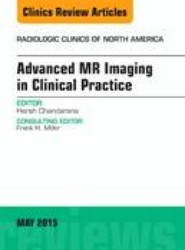 Advanced MR Imaging in Clinical Practice, An Issue of Radiologic Clinics of North America