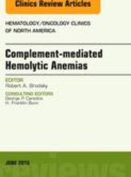 Complement-mediated Hemolytic Anemias, An Issue of Hematology/Oncology Clinics of North America